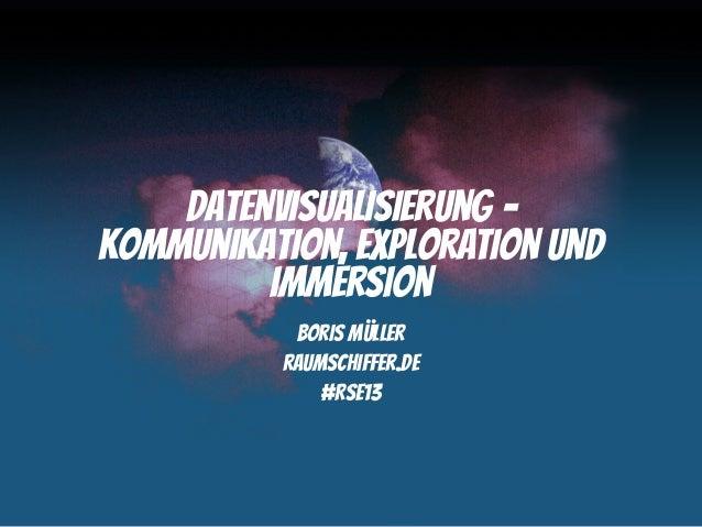 Datenvisualisierung –Kommunikation, Exploration und         Immersion           Boris Müller          raumschiffer.de     ...