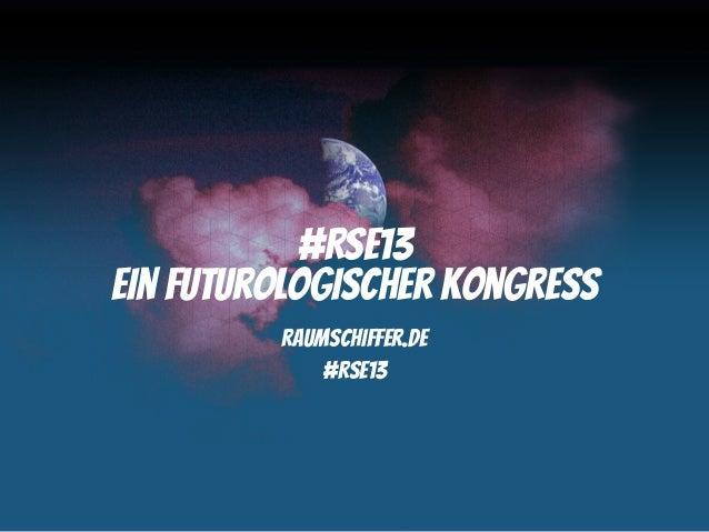 #RSE13Ein futurologischer Kongress         raumschiffer.de             #RSE13