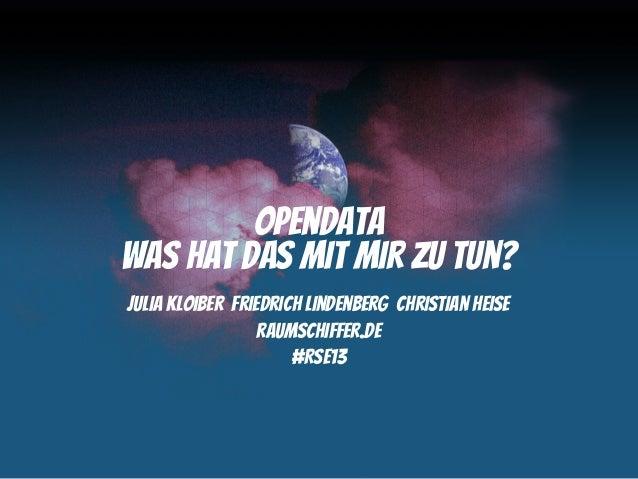 OpenDataWas hat das mit mir zu tun?Julia Kloiber Friedrich Lindenberg Christian Heise                  raumschiffer.de    ...