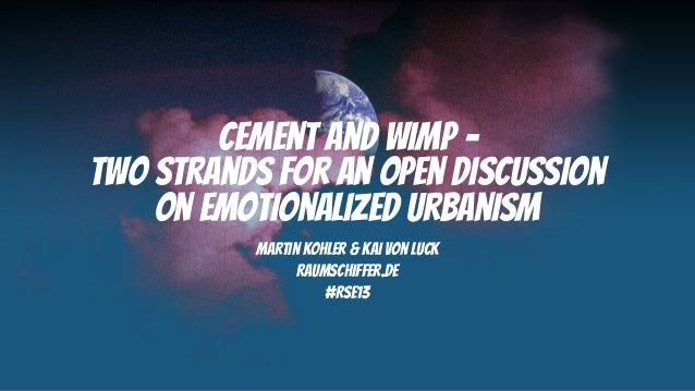 Cement and WIMP –two strands for an open discussion    on emotionalized urbanism          Martin Kohler & Kai von Luck    ...