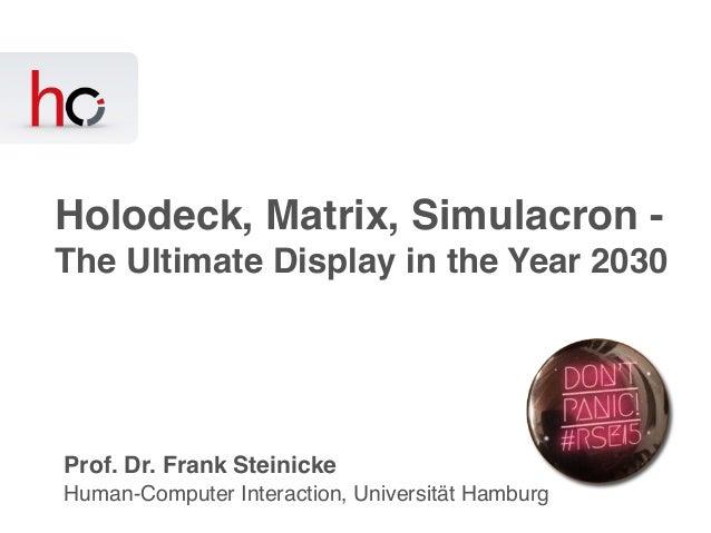 Human-Computer Interaction, Universität Hamburg Prof. Dr. Frank Steinicke Holodeck, Matrix, Simulacron - The Ultimate Disp...
