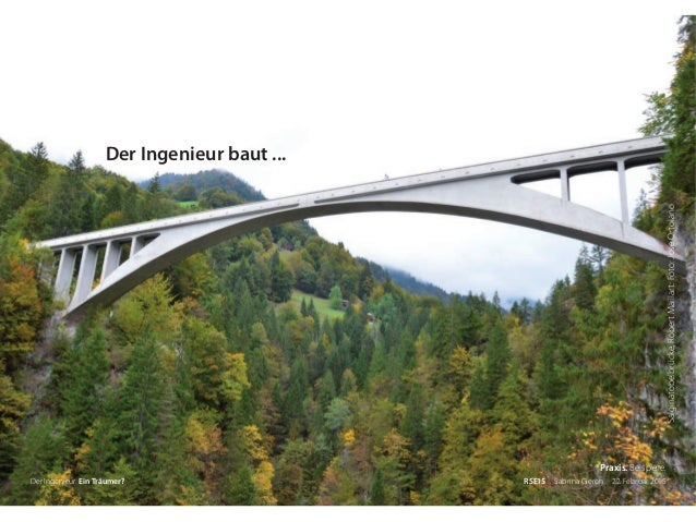 Salginatobelbrücke,RobertMaillart:Foto:JoseOrtolano Der Ingenieur. Ein Träumer? RSE15 . Sabrina Gieron . 22. Februar 2015 ...