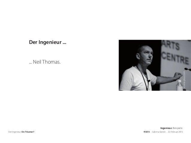 scene-plus.com Der Ingenieur. Ein Träumer? RSE15 . Sabrina Gieron . 22. Februar 2015 Der Ingenieur ... ... Neil Thomas. In...