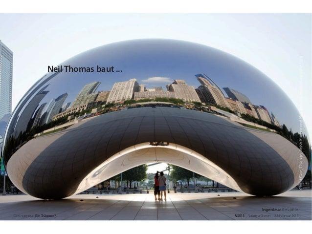 CloudGate,Chicago,AnishKapoorundNeilThomas:explorelimousine.com Der Ingenieur. Ein Träumer? RSE15 . Sabrina Gieron . 22. F...