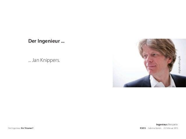 digitalcrafting.dk Der Ingenieur. Ein Träumer? RSE15 . Sabrina Gieron . 22. Februar 2015 Der Ingenieur ... ... Jan Knipper...