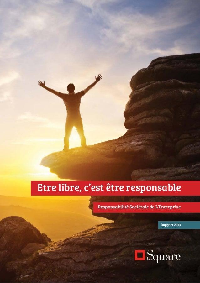 Etre libre, c'est être responsable  Responsabilité Sociétale de L'Entreprise  Rapport 2013