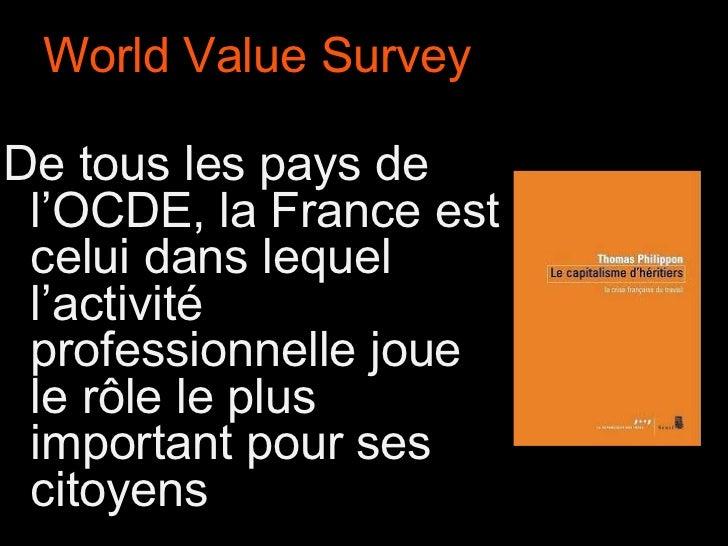 World Value Survey De tous les pays de l'OCDE, la France est celui dans lequel l'activité professionnelle joue le rôle le ...