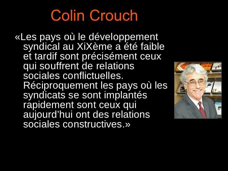 Colin Crouch «Les pays où le développement syndical au XiXème a été faible et tardif sont précisément ceux qui souffrent d...