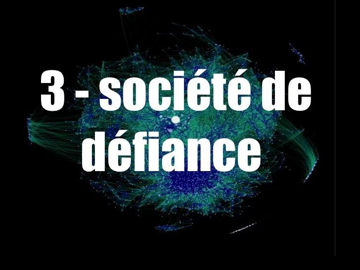 <ul><li>3 - société de défiance  </li></ul>