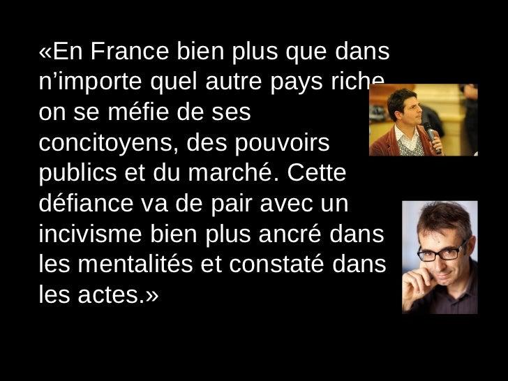 «En France bien plus que dans n'importe quel autre pays riche, on se méfie de ses concitoyens, des pouvoirs publics et du ...