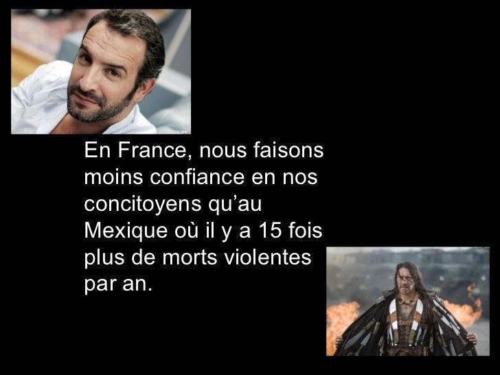 En France, nous faisons moins confiance en nos concitoyens qu'au Mexique où il y a 15 fois plus de morts violentes par an.
