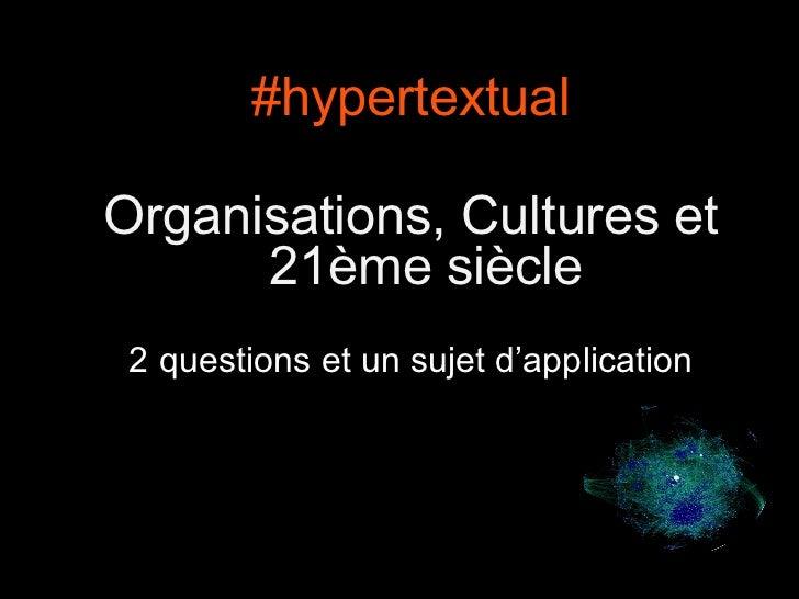 #hypertextual Organisations, Cultures et 21ème siècle 2 questions et un sujet d'application