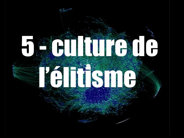 <ul><li>5 - culture de l'élitisme  </li></ul>