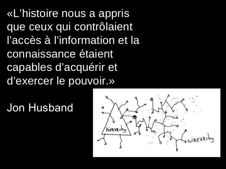 «L'histoire nous a appris que ceux qui contrôlaient l'accès à l'information et la connaissance étaient capables d'acquérir...