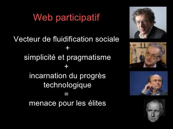 Web participatif  Vecteur de fluidification sociale  + simplicité et pragmatisme +  incarnation du progrès technologique =...