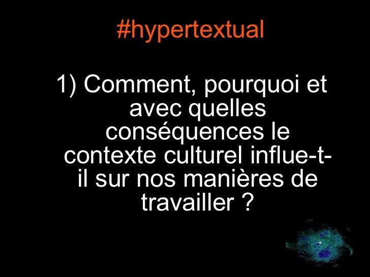 #hypertextual 1)  Comment, pourquoi et avec quelles conséquences le contexte culturel influe-t-il sur nos manières de trav...