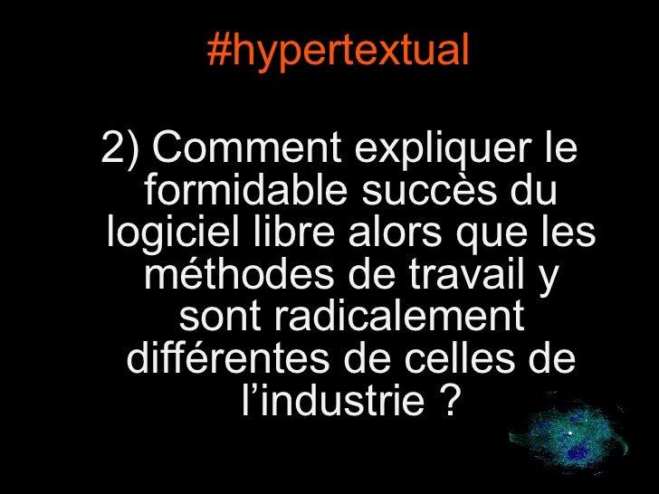 5 #hypertextual 2) Comment expliquer le formidable succès du logiciel libre alors que les méthodes de travail y sont radic...