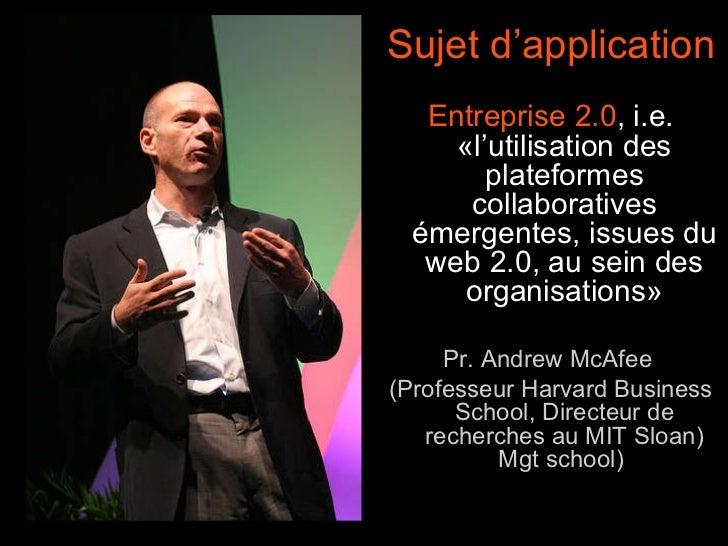 Sujet d'application Entreprise 2.0 ,  i.e. «l'utilisation des plateformes collaboratives émergentes, issues du web 2.0, au...