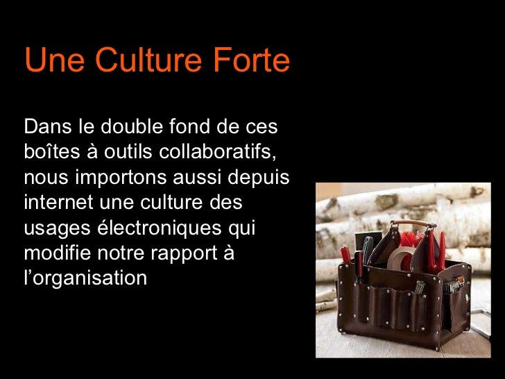 Une Culture Forte Dans le double fond de ces boîtes à outils collaboratifs, nous importons aussi depuis internet une cultu...