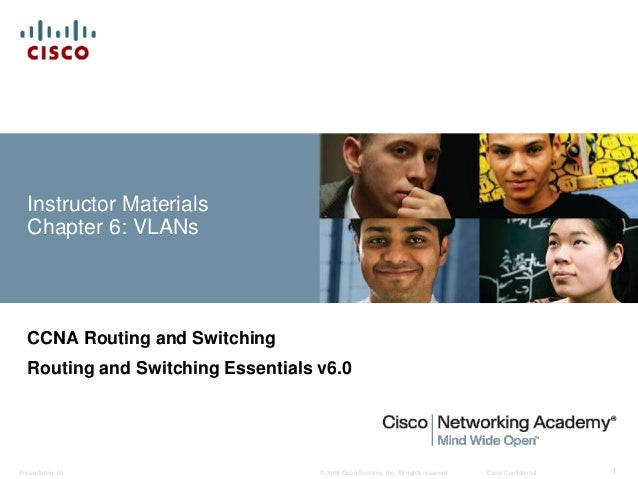 © 2008 Cisco Systems, Inc. All rights reserved. Cisco ConfidentialPresentation_ID 1 Instructor Materials Chapter 6: VLANs ...