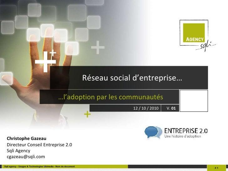 Réseau social d'entreprise… <ul><li>… l'adoption par les communautés </li></ul>Sqli agency - Usages & Technologies Ubimedi...