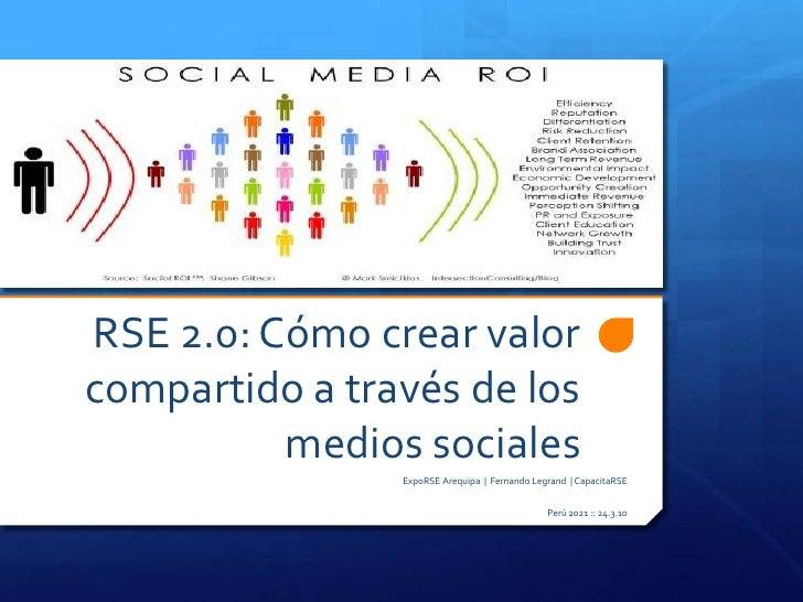 RSE 2.0: Cómo crear valor compartido a través de los medios sociales<br />ExpoRSE Arequipa  |  Fernando Legrand  | Capacit...
