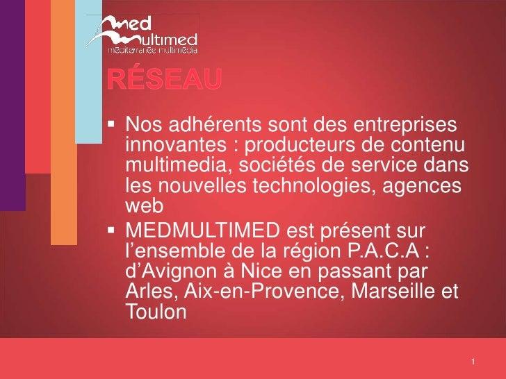  Nos adhérents sont des entreprises   innovantes : producteurs de contenu   multimedia, sociétés de service dans   les no...