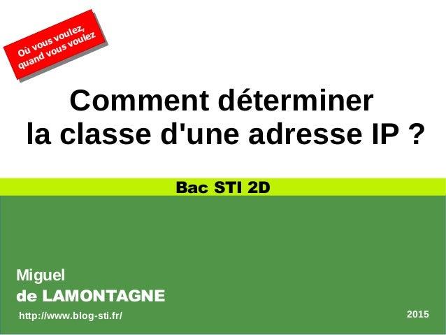 Comment déterminer la classe d'une adresse IP ? Bac STI 2D Où vous voulez, quand vous voulez Où vous voulez, quand vous vo...