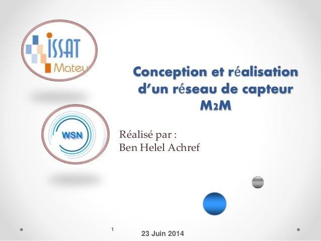 Conception et réalisation d'un réseau de capteur M2M 1 23 Juin 2014 Réalisé par : Ben Helel Achref