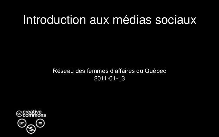 Introduction aux médias sociaux<br />Réseau des femmes d'affaires du Québec<br />2011-01-13<br />