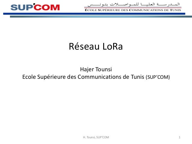 Réseau LoRa Hajer Tounsi Ecole Supérieure des Communications de Tunis (SUP'COM) H. Tounsi, SUP'COM 1
