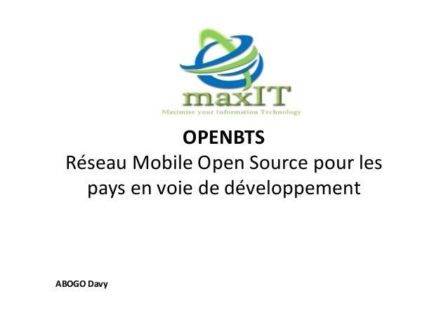 OPENBTS Réseau Mobile Open Source pour les pays en voie de développement ABOGO Davy