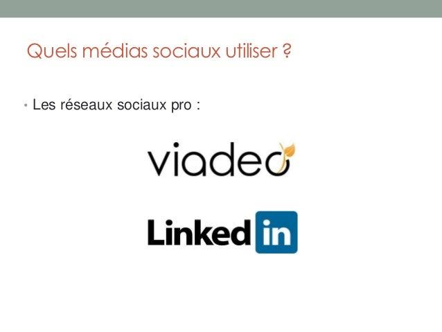 Quels médias sociaux utiliser ?• Les réseaux sociaux pro :