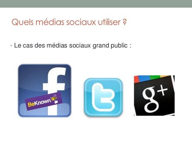 Quels médias sociaux utiliser ?• Le cas des médias sociaux grand public :