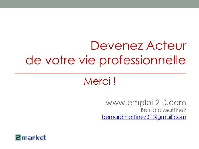 Devenez Acteurde votre vie professionnelle          Merci !              www.emploi-2-0.com                          Berna...