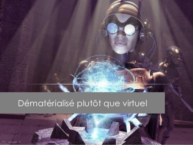 Dématérialisé plutôt que virtuel