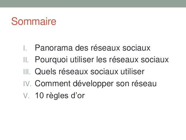 Sommaire  I.     Panorama des réseaux sociaux  II.    Pourquoi utiliser les réseaux sociaux  III.   Quels réseaux sociaux ...