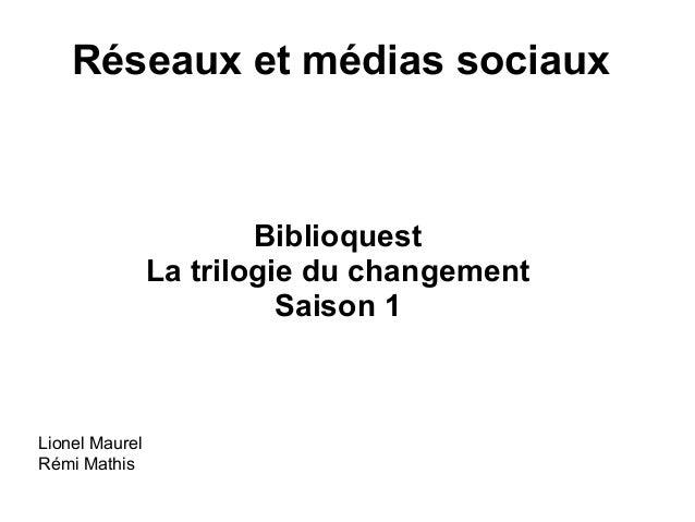 Réseaux et médias sociaux Biblioquest La trilogie du changement Saison 1 Lionel Maurel Rémi Mathis
