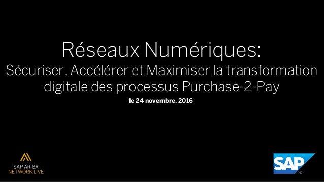 Réseaux Numériques: Sécuriser, Accélérer et Maximiser la transformation digitale des processus Purchase-2-Pay le 24 novemb...