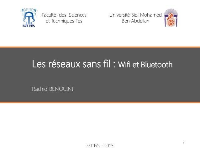 Faculté des Sciences et Techniques Fès Université Sidi Mohamed Ben Abdellah Les réseaux sans fil : Wifi et Bluetooth Rachi...