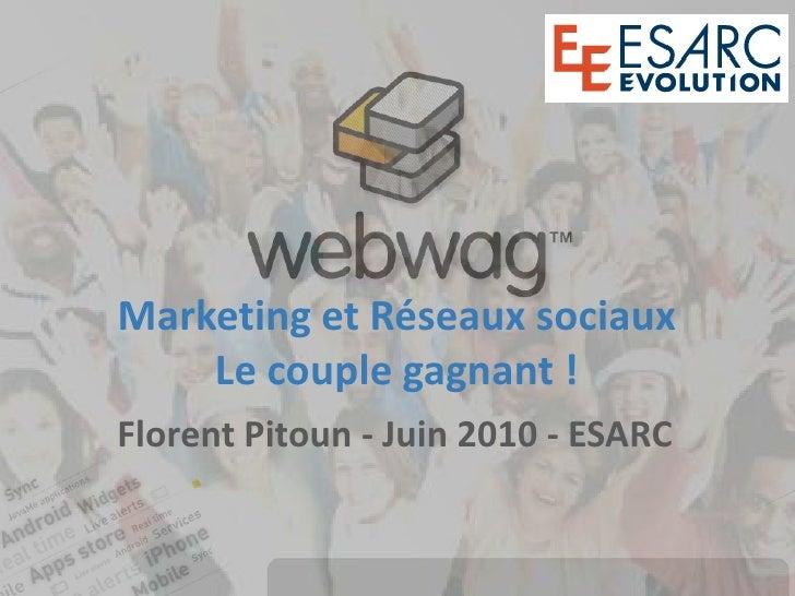 Marketing et Réseaux sociauxLe couple gagnant !<br />Florent Pitoun - Juin 2010 - ESARC<br />