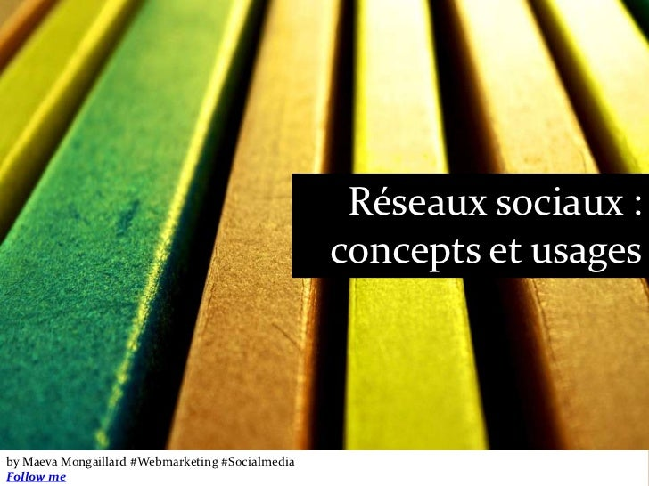 Réseaux sociaux :                                                  concepts et usagesby Maeva Mongaillard #Webmarketing #S...