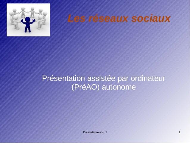 Les réseaux sociauxPrésentation assistée par ordinateur        (PréAO) autonome           Présentation c2i 1          1