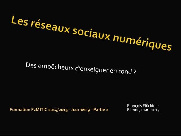 François Flückiger Bienne, mars 2015Formation F2MITIC 2014/2015 - Journée 9 - Partie 2