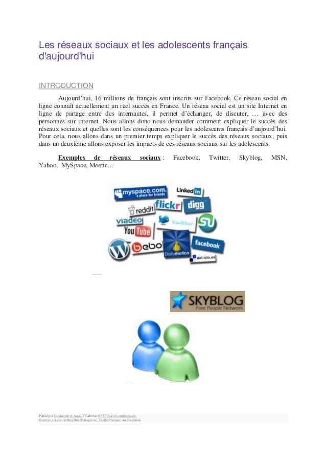 Les réseaux sociaux et les adolescents françaisdaujourdhuiINTRODUCTION       Aujourd'hui, 16 millions de français sont ins...