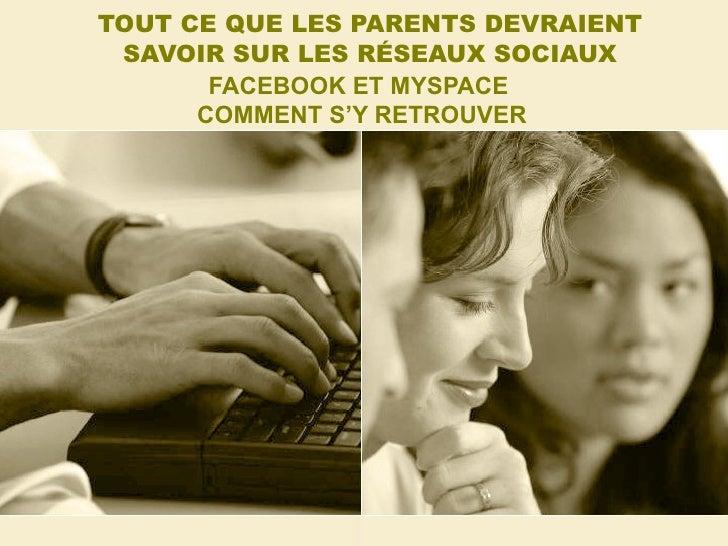 TOUT CE QUE LES PARENTS DEVRAIENT SAVOIR SUR LES RÉSEAUX SOCIAUX FACEBOOK ET MYSPACE  COMMENT S'Y RETROUVER