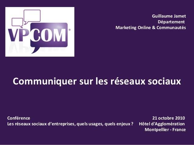 Conférence Les réseaux sociaux d'entreprises, quels usages, quels enjeux ? 21 octobre 2010 Hôtel d'Agglomération Montpelli...
