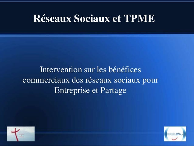 Réseaux Sociaux et TPME  Intervention sur les bénéfices commerciaux des réseaux sociaux pour Entreprise et Partage