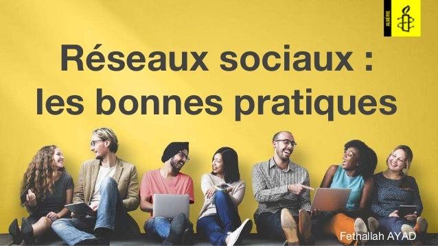 Réseaux sociaux : les bonnes pratiques Fethallah AYAD
