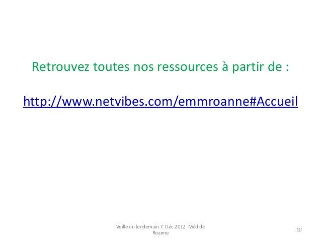 Retrouvez toutes nos ressources à partir de :http://www.netvibes.com/emmroanne#Accueil               Veille du lendemain 7...